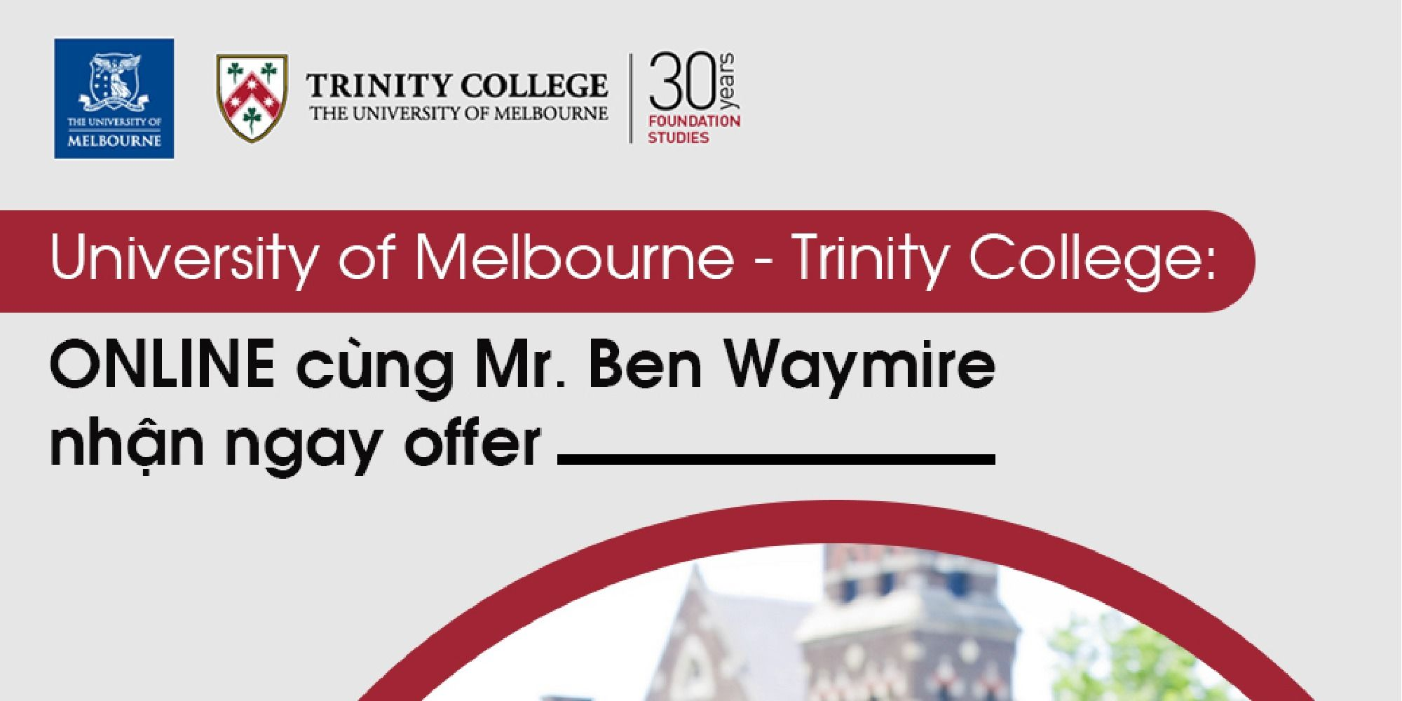 University of Melbourne- Trinity College: ONLINE cùng Mr. Ben Waymire- nhận ngay offer